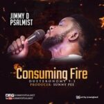 Consuming Fire Download, Video and Lyrics | Jimmy D Psalmist