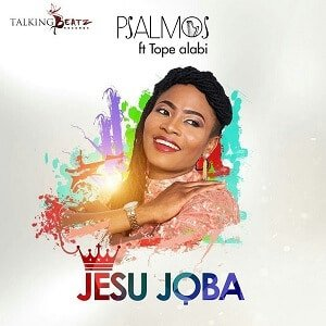 Psalmos - Jesu Joba Ft. Tope Alabi [MP3 and Lyrics]