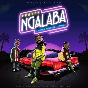 Protek - Ngalaba Ft. Frank Edwards & Nsikak [MP3 and Lyrics]