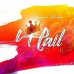 I Hail You By Sonnie Badu (DOWNLOAD, VIDEO & LYRICS)
