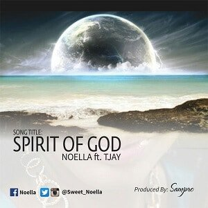 Spirit of God Noella Ft. Tjay