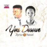 Jlyricz - You Deserve Ft. Hassel [MP3 and Lyrics]