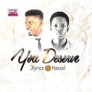 You Deserve Download and Lyrics | Jlyricz Ft. Hassel