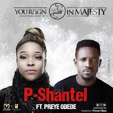 You Reign in Majesty P-Shantel Ft. Preye Odede