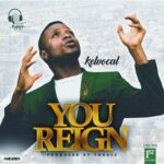 You Reign Download and Lyrics | Kelvocal