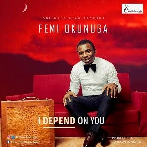 I Depend On You Femi Okunuga