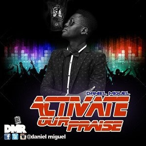 Activate Our Praise Daniel Miguel Ft. Cuzy