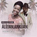 Sola Allyson - Alujanjankijan Ft. Adekunle Gold [MP3 and Lyrics]