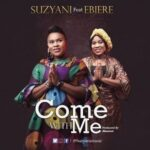 Come With Me Download and Lyrics | Suzyani Ft. Ebiere