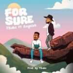 For Sure Download and Lyrics | TBabz Ft. Angeloh