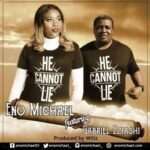 He Cannot Lie Download and Lyrics | Eno Michael Ft. Gabriel Eziashi