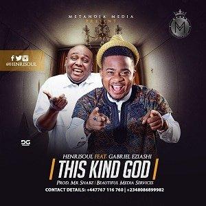 This Kind God Download and Lyrics | Henrisoul Ft. Gabriel Eziashi