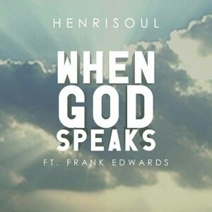 Henrisoul - When God Speaks Ft. Frank Edwards [MP3 and Lyrics]
