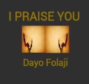I Praise You Download and Lyrics | Dayo Folaji