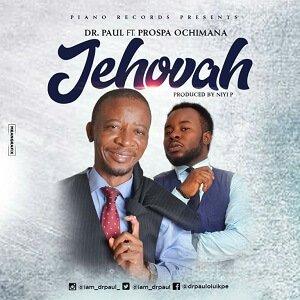Dr Paul - Jehovah Ft. Prospa Ochimana [MP3, Video and Lyrics]