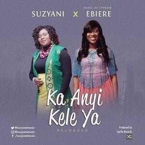 Ka Anyi Kele Ya Download and Lyrics | Suzyani Ft. Ebiere