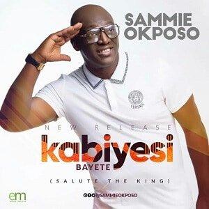 Sammie Okposo – Kabiyesi Bayete [MP3 and Lyrics]