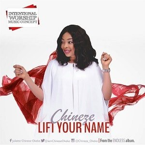Chineze - Lift Your Name [MP3 and Lyrics]