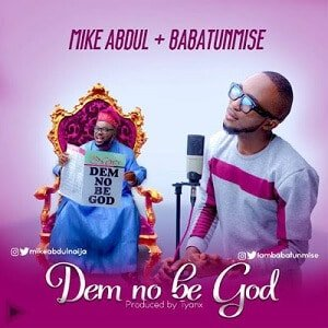 Dem No Be God Mike Abdul Ft. Babatunmise