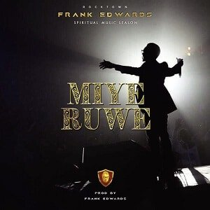 Frank Edwards - Miye Ruwe [MP3 and Lyrics]