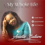 My Whole Life Download and Lyrics | Anietie Bature