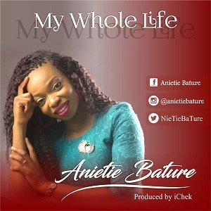 My Whole Life Anietie Bature