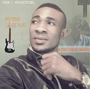 Blessed Chibuike - No One Like You [MP3 and Lyrics]