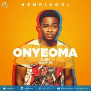 Henrisoul - Onyeoma Ft. Nimix [MP3 and Lyrics]