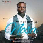 Nosa - Why You Love Me [Video and Lyrics]