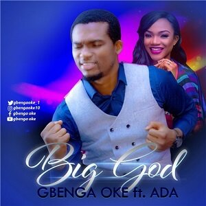 Gbenga Oke - Big God Ft. Ada [MP3 and Lyrics]