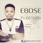 PV Idemudia - Ebose [MP3 and Lyrics]