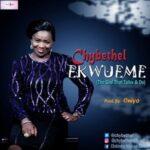 ChyBethel - Ekwueme [MP3, Video and Lyrics]