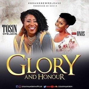 Tosin Oyelakin - Glory and Honour Ft. Onos [MP3 and Lyrics]