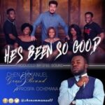 He's Been So Good Download and Lyrics | Chen Emmanuel Ft. Prospa Ochimana