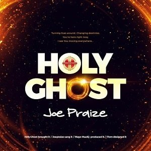Joe Praize - Holy Ghost [MP3 and Lyrics]