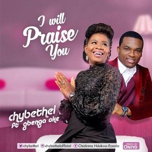 I Will Praise You ChyBethel Ft. Gbenga Oke