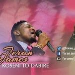 Koseni To Dabire Download and Lyrics | Feranmi James