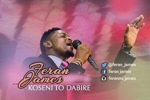 Feranmi James - Koseni To Dabire [MP3 and Lyrics]