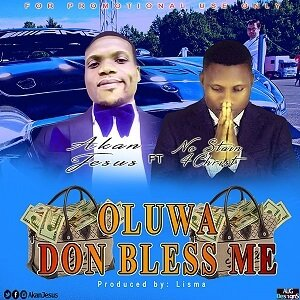 Oluwa Don Bless Me Akan Jesus Ft. No Stain 4Christ