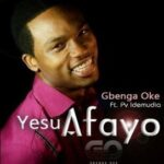 Gbenga Oke - Yesu Afayo Ft. PV Idemudia [MP3 and Lyrics]