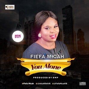 Fiefa Micah - You Alone [MP3 and Lyrics]