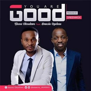 Ekene Okonkwo - You are Good Ft. Dunsin Oyekan [MP3 and Lyrics]