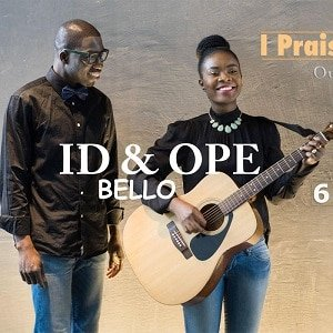 ID & Ope Bello - I Praise You [MP3 and Lyrics]
