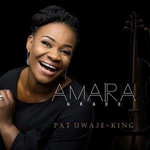 Pat Uwaje-King - Amara (Grace) [MP3 and Lyrics]