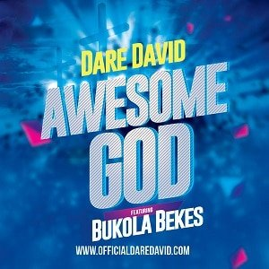 Dare David - Awesome God Ft. Bukola Bekes [MP3, Video and Lyrics]