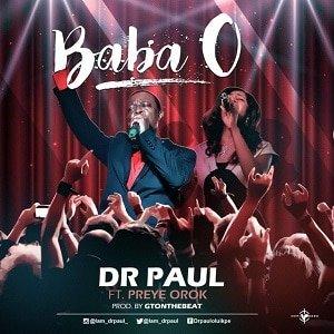 Dr. Paul - Baba O Ft. Preye Orok [MP3 and Lyrics]
