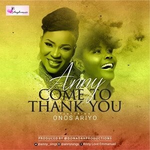 Come To Thank You Download and Lyrics | Anny Ft. Onos Ariyo
