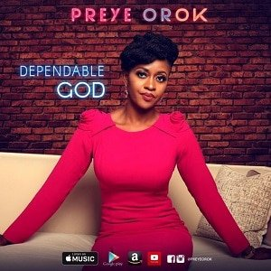 Preye Orok - Dependable God [MP3, Video and Lyrics]
