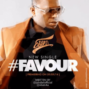 Eben - Favour Favour [MP3, Video and Lyrics]