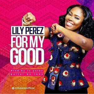 Lily Perez - For My Good [MP3 and Lyrics]